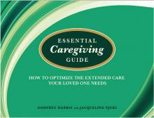 Book cover of Essential Caregiving Guide: How to optimize the extended care your loved one needs
